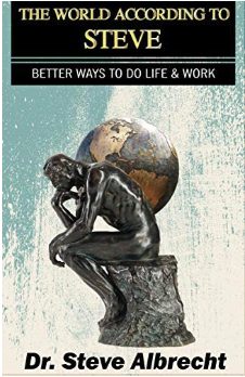 The World According To Steve: Better Ways to Do Life and Work